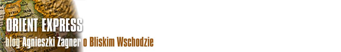 Orient Express - blog Agnieszki Zagner o Bliskim Wschodzie